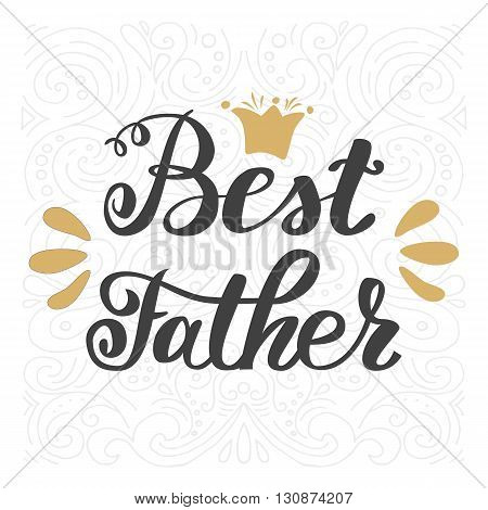 Best father. Happy father's day greeting inscription hand lettering.