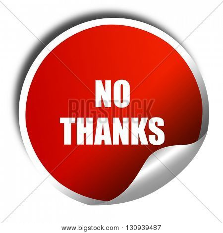 no thanks sign, 3D rendering, red sticker with white text