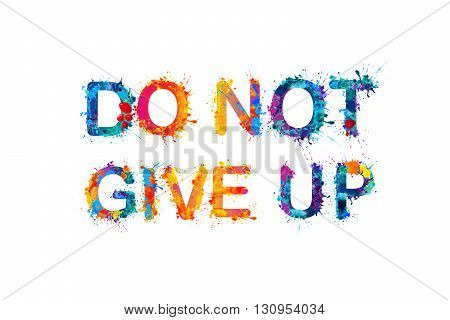DO NOT GIVE UP. Motivation inscription of splash paint letters