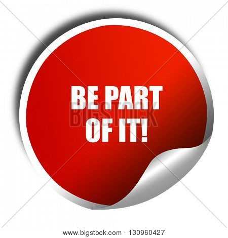 be part of it, 3D rendering, red sticker with white text