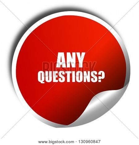 any questions, 3D rendering, red sticker with white text