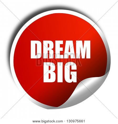 dream big, 3D rendering, red sticker with white text