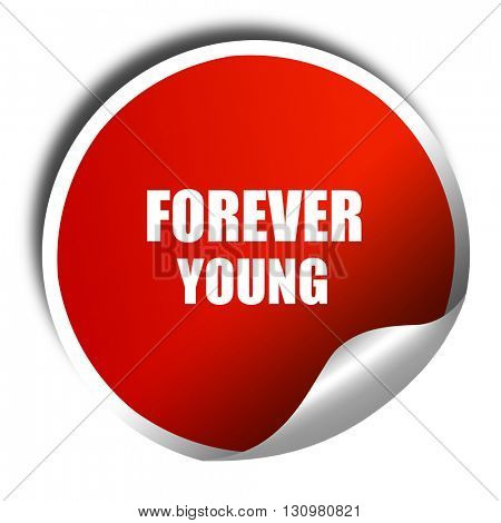 forever young, 3D rendering, red sticker with white text