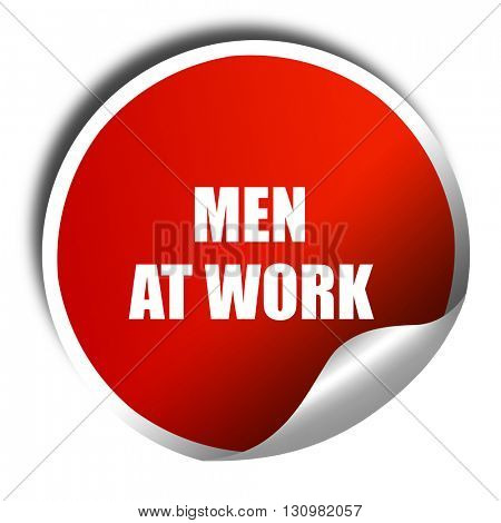 men at work, 3D rendering, red sticker with white text