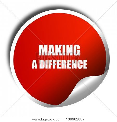 making a difference, 3D rendering, red sticker with white text