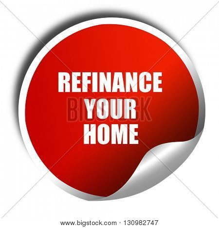 refinance your home, 3D rendering, red sticker with white text