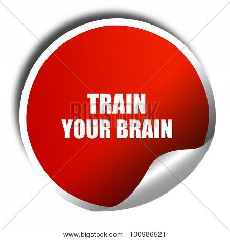 train your brain, 3D rendering, red sticker with white text