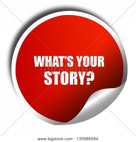 what's your story, 3D rendering, red sticker with white text