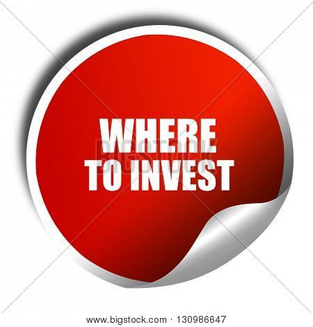 where to invest, 3D rendering, red sticker with white text