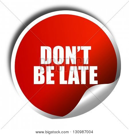 don't be late, 3D rendering, red sticker with white text