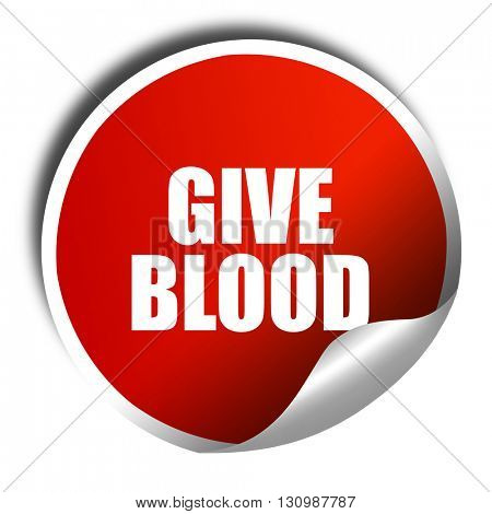 give blood, 3D rendering, red sticker with white text