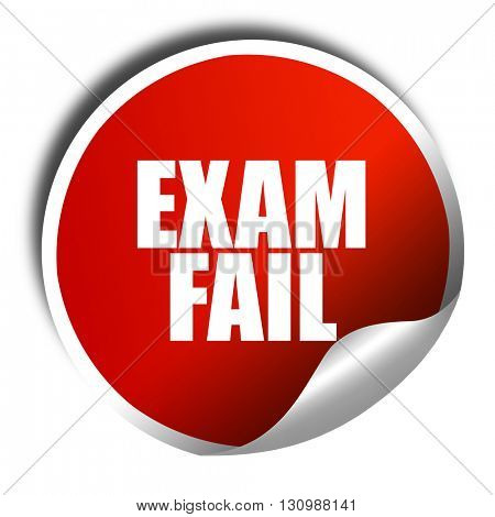 exam fail, 3D rendering, red sticker with white text