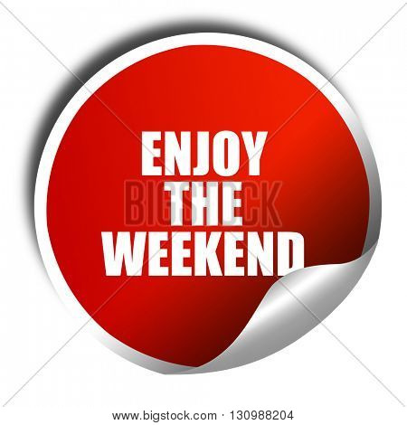enjoy the weekend, 3D rendering, red sticker with white text