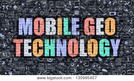 Mobile Geo Technology Concept. Mobile Geo Technology Drawn on Dark Wall. Mobile Geo Technology in Multicolor. Mobile Geo Technology Concept in Modern Doodle Style.