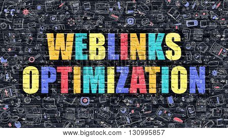 Multicolor Concept - Weblinks Optimization on Dark Brick Wall with Doodle Icons. Weblinks Optimization Business Concept. Weblinks Optimization on Dark Wall.