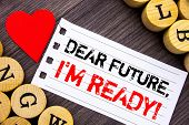 Handwriting Text Showing Dear Future, I Am Ready. Conceptual Photo Inspirational Motivational Plan A poster