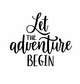 Let The Adventure Begin Vector Lettering. Motivational Inspirational Travel Quote. T-shirt, Wall Pos poster