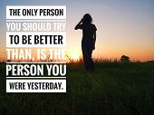 Inspirational Motivational Quote - The Only Person You Should Try To Be Better Than, Is The Person Y poster