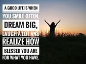 Inspirational Motivational Quote - A Good Life Is When You Smile Often, Dream Big, Laugh A Lot And R poster