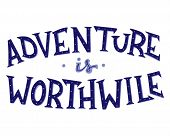 Adventure Is Worthwile Card. Hand Drawn Quote About Travel And Adventure. poster