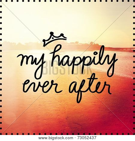 Inspirational Typographic Quote - My happily ever after