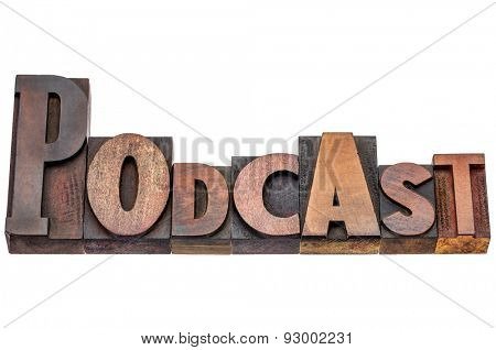 podcast  - isolated word abstract in mixed vintage letterpress printing blocks - internet radio concept