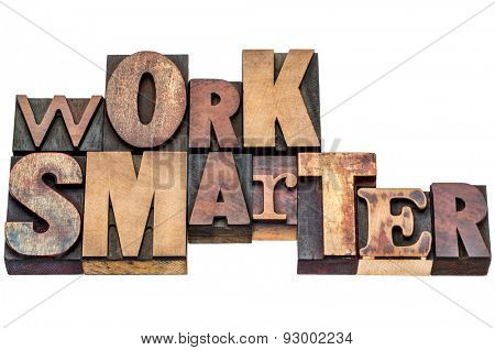 work smarter - motivational advice or reminder - isolated word abstract in mixed vintage letterpress printing blocks