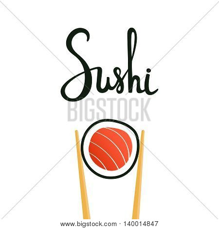 Sushi calligraphy, hand drawn lettering. Chopsticks holding roll with salmon isolated on white background. Emblem of japanese food, fish snack, susi, exotic restaurant, sea food. Vector illustration.