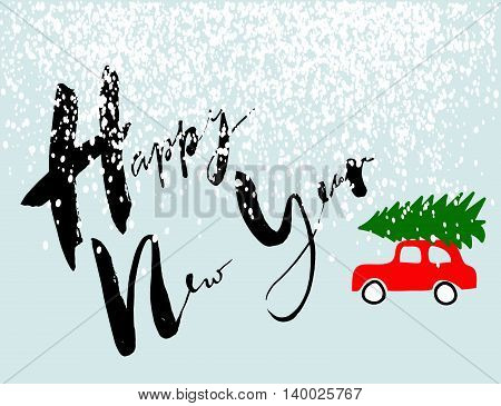 Red car carries Christmas spruce. Happy New Year Black Lettering. Glitter Snow. EPS8