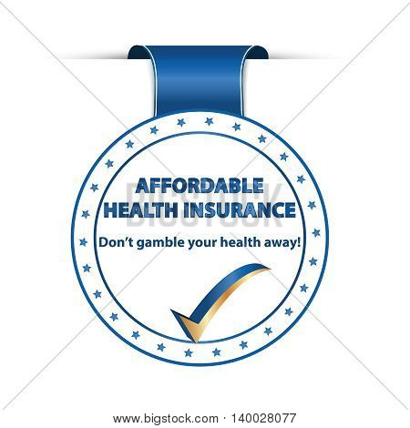 Affordable health insurance. Don't gamble your health away - blue ribbon with medical issue.