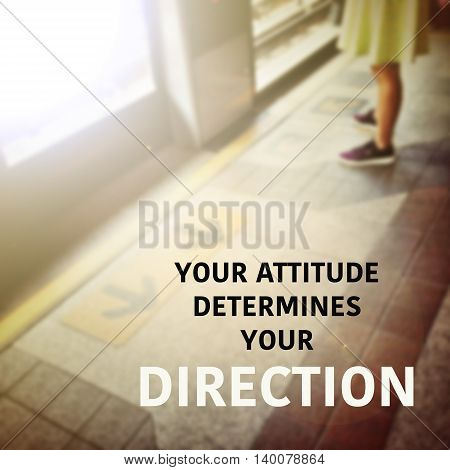 Quote : Your attitude determines your direction