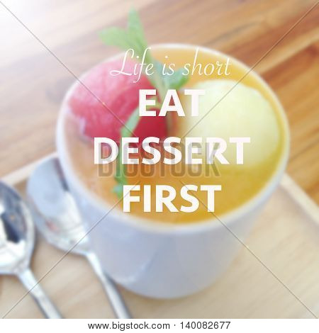 Quote : Life is short eat dessert first
