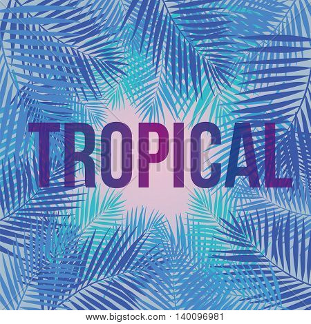Text Tropical on a background of palm leaves. Eps10