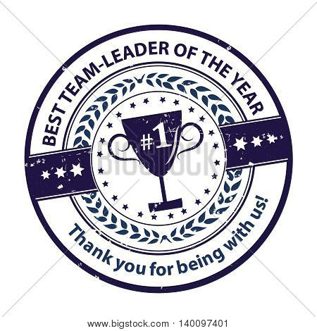 Best Team Leader of the Year. Thank you for being with us - business grunge stamp for companies that appreciate their team leaders. Print colors used.
