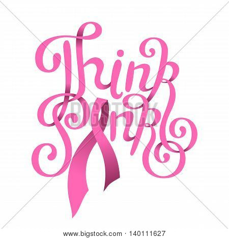 Breast cancer awareness. Think Pink hand drawn lettering. Vector illustration