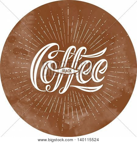 Hand-drawn lettering inscription Coffee Black on coffee background. Monochrome vintage drawing, typography and calligraphy. Design for print food and drink theme - menu, poster. Vector Illustration