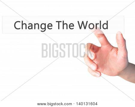 Change The World - Hand Pressing A Button On Blurred Background Concept On Visual Screen.