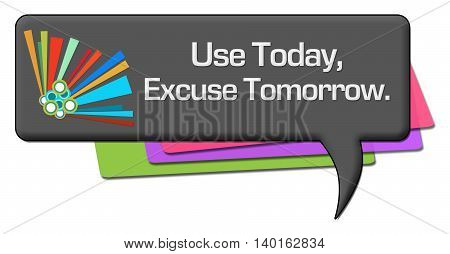 Use today excuse tomorrow text written over dark background.