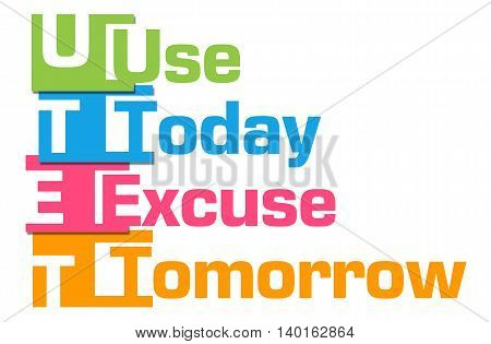 Use today excuse tomorrow text written over colorful background.