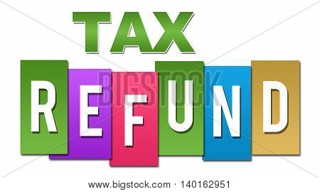 Tax refund text alphabets written over colorful background.