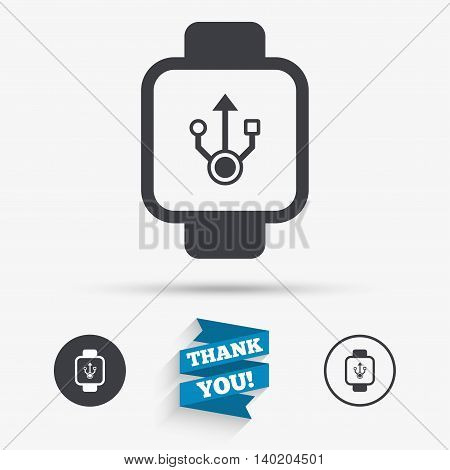 Smart watch sign icon. Wrist digital watch. USB data symbol. Flat icons. Buttons with icons. Thank you ribbon. Vector