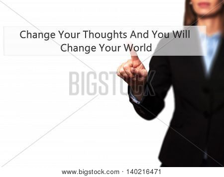 Change Your Thoughts And You Will Change Your World - Businesswoman Pressing Modern  Buttons On A Vi