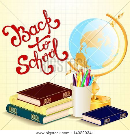 Welcome back to school background with hand drawn lettering globe and schoolbooks. Vector illustration.