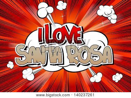 I Love Santa Rosa - Comic book style word.