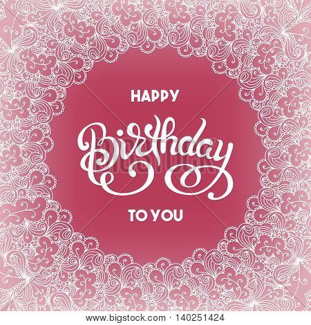 Birthday greeting card with detailed lace background and handwritten lettering. Vector illustration
