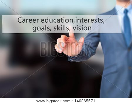 Career Education, Interests, Goals, Skills, Vision -  Businessman Press On Digital Screen.