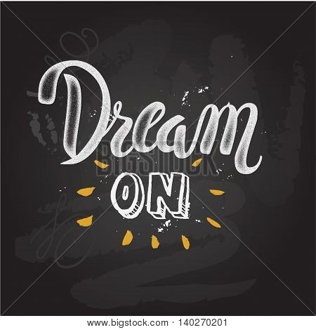 'Dream on' hand painted brush lettering. vintage motivational hand drawn brush script lettering for t shirt apparel, print, poster, card design, typographic composition, vector