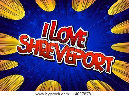 I Love Shreveport - Comic book style word.