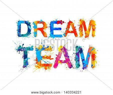 Dream team. Watercolor rainbow splash paint inscription
