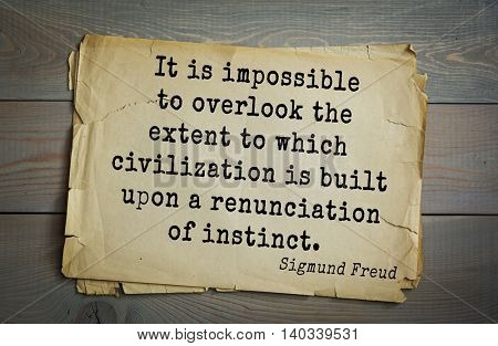 Austrian psychoanalyst and psychiatrist Sigmund Freud (1856-1939) quote. It is impossible to overlook the extent to which civilization is built upon a renunciation of instinct.